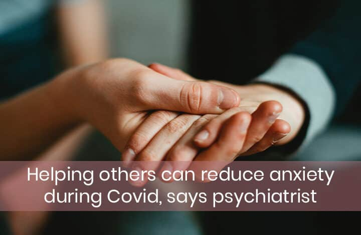 Helping others can reduce anxiety during Covid, says psychiatrist