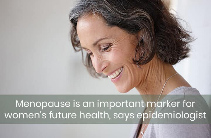 Menopause is an important marker for women's future health, says epidemiologist