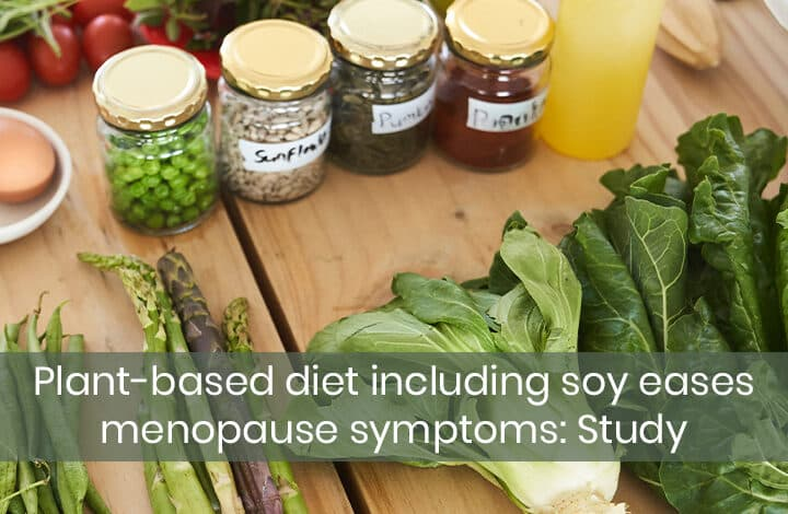 Plant-based diet including soy eases menopause symptoms: Study